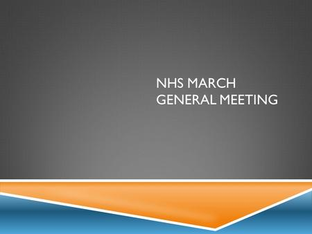 NHS MARCH GENERAL MEETING. INDUCTION CEREMONY3/27  We are going to need members to escort new members across the stage at induction next Wednesday. 