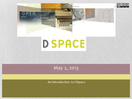 May 2, 2013 An introduction to DSpace. Module 2 – Help and Support By the end of this module, you will … Understand the help available from the DSpace.