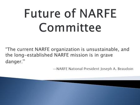 """The current NARFE organization is unsustainable, and the long-established NARFE mission is in grave danger."" —NARFE National President Joseph A. Beaudoin."