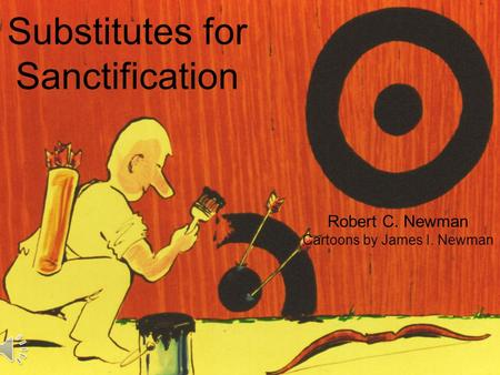 Substitutes for Sanctification Robert C. Newman Cartoons by James I. Newman.