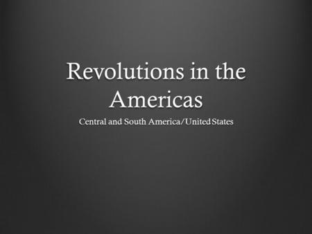 Revolutions in the Americas Central and South America/United States.