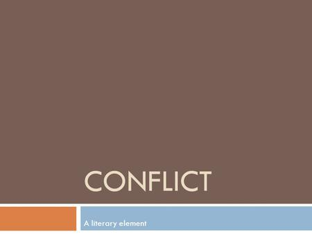 CONFLICT A literary element. FIVE TYPES OF CONFLICT ARE RECOGNIZED THROUGHOUT LITERATURE.