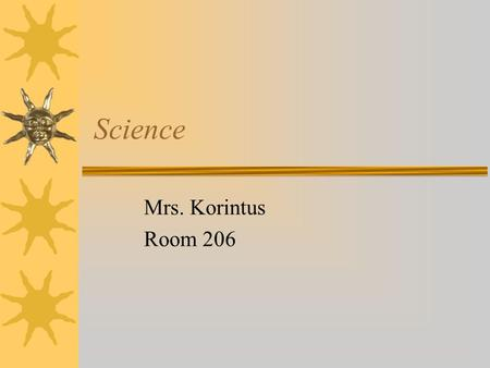 Science Mrs. Korintus Room 206. Introduction  The following information will help you succeed in science class this year.