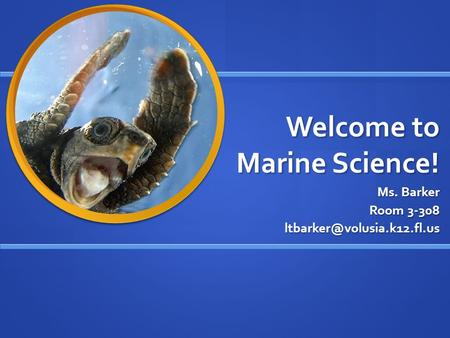 Welcome to Marine Science! Ms. Barker Room 3-308