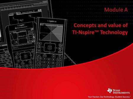 Module A Concepts and value of TI-Nspire™ Technology.