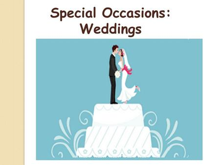 Special Occasions: Weddings. Watch the film Check your exercises a. UK choose a best man and some bridesmaids b. B buy a white dress c. B buy a ring.