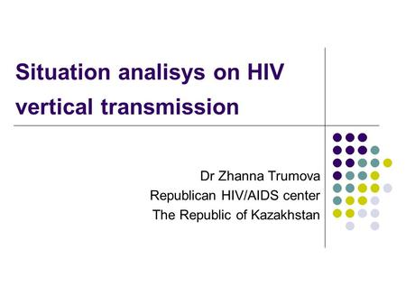 Situation analisys on HIV vertical transmission Dr Zhanna Trumova Republican HIV/AIDS center The Republic of Kazakhstan.