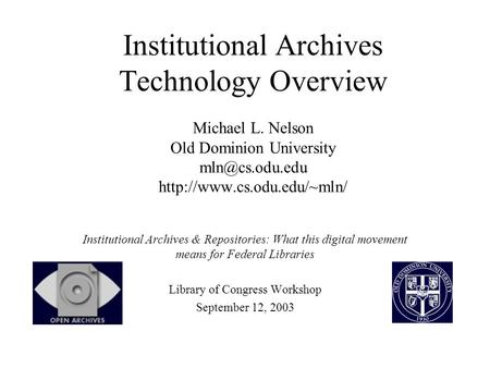 Institutional Archives Technology Overview Michael L. Nelson Old Dominion University  Institutional Archives.