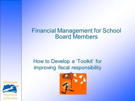 Financial Management for School Board Members How to Develop a 'Toolkit' for improving fiscal responsibility.
