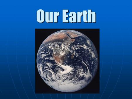 Our Earth. Not What You Think  Earth is not a perfect sphere  Oblate Spheroid  Slightly flattened sphere  Spinning on the axis causes the polar regions.