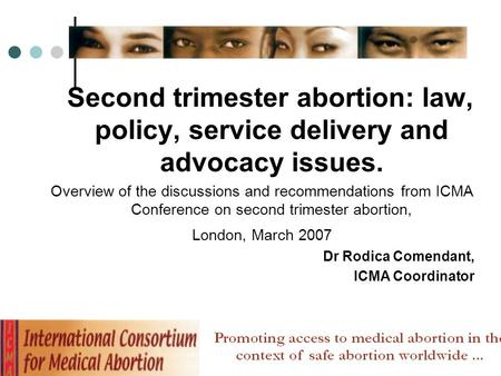 Second trimester abortion: law, policy, service delivery and advocacy issues. Overview of the discussions and recommendations from ICMA Conference on second.