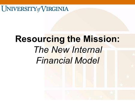 Resourcing the Mission: The New Internal Financial Model.