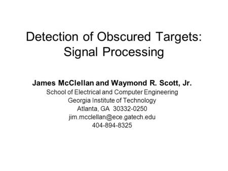 Detection of Obscured Targets: Signal Processing James McClellan and Waymond R. Scott, Jr. School of Electrical and Computer Engineering Georgia Institute.