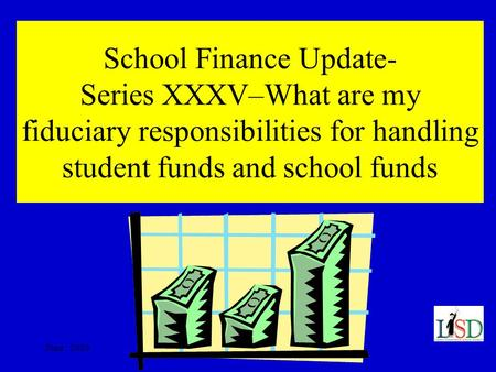 June, 2003 School Finance Update- Series XXXV–What are my fiduciary responsibilities for handling student funds and school funds.