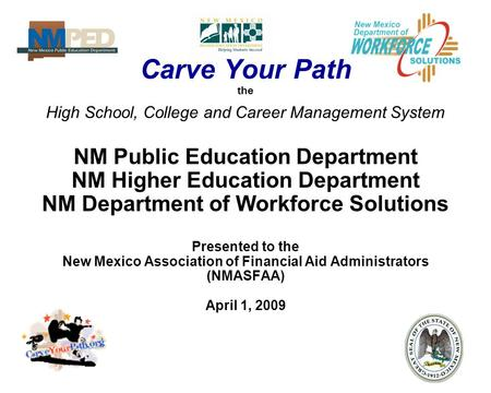 Carve Your Path the High School, College and Career Management System NM Public Education Department NM Higher Education Department NM Department of Workforce.