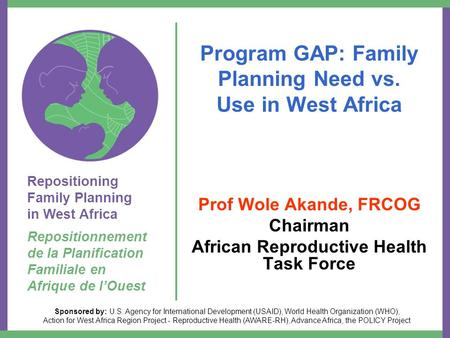 Repositioning <strong>Family</strong> <strong>Planning</strong> in West Africa Repositionnement de la Planification Familiale en Afrique de l'Ouest Sponsored by: U.S. Agency for International.
