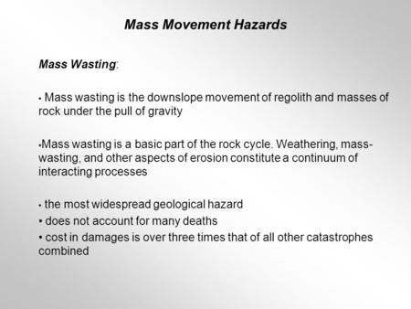 Mass Wasting: Mass wasting is the downslope movement of regolith and masses of rock under the pull of gravity Mass wasting is a basic part of the rock.