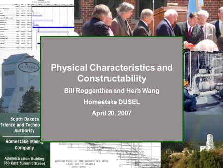 Physical Characteristics and Constructability Bill Roggenthen and Herb Wang Homestake DUSEL April 20, 2007.