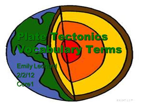 Plate Tectonics Vocabulary Terms Emily Leonard 2/2/12Core1.