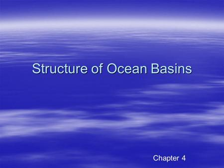 "Structure of Ocean Basins Chapter 4. Focus now on structure  Problem of the ocean being remote  First ""soundings"" were made with a weight attached to."
