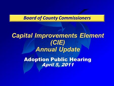 Capital Improvements Element (CIE) Annual Update Adoption Public Hearing April 5, 2011.