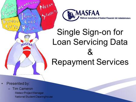 Single Sign-on for Loan Servicing Data & Repayment Services Presented by: –Tim Cameron Meteor Project Manager National Student Clearinghouse.