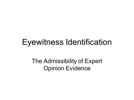 Eyewitness Identification The Admissibility of Expert Opinion Evidence.
