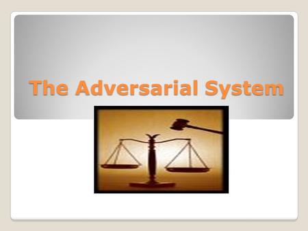 The Adversarial System. What is the Adversarial system? The system of dispute resolution used in Australia. Resolution of conflict Relies on an impartial.