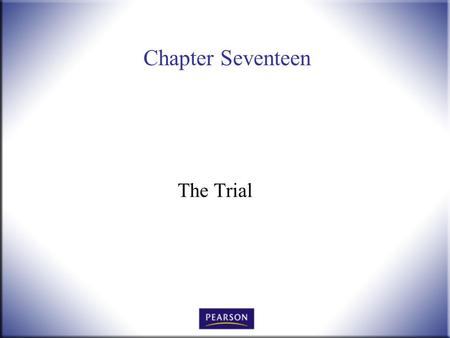 Chapter Seventeen The Trial. Introduction to Law, 4 th Edition Hames and Ekern © 2010 Pearson Higher Education, Upper Saddle River, NJ 07458. All Rights.
