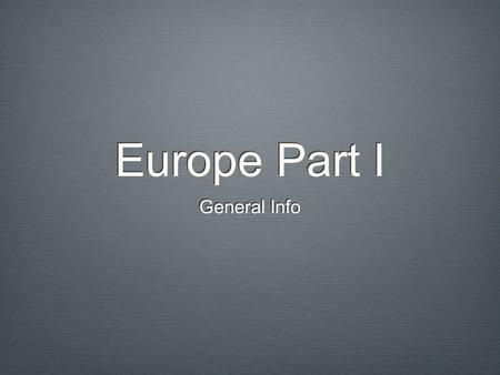 Europe Part I General Info. Statistics 2 nd smallest continent/3rd most populous 731 Million Germany 82.6 Vatican City 1,000 Most of Europe is within.