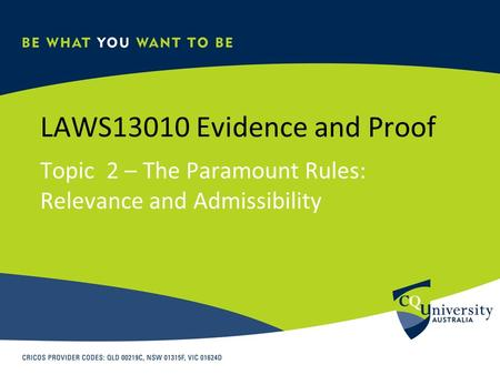 LAWS13010 Evidence and Proof Topic 2 – The Paramount Rules: Relevance and Admissibility.