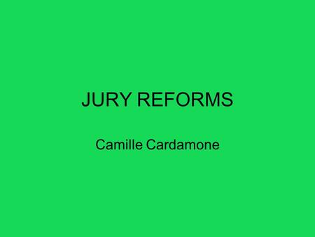 JURY REFORMS Camille Cardamone. Criminal Trials Any person accused of an indictable offence in the Supreme court has a right to trial before a jury of.