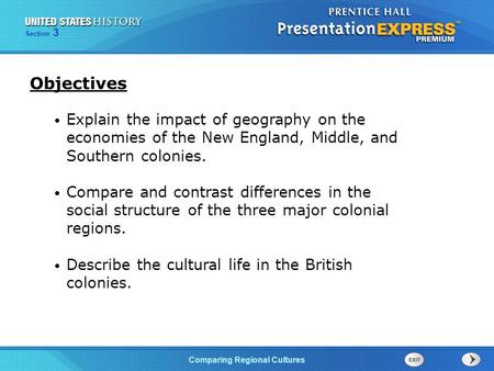 The Cold War BeginsComparing Regional Cultures Section 3 Explain the impact of geography on the economies of the New England, Middle, and Southern colonies.