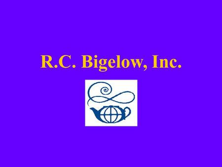 R.C. Bigelow, Inc.. Bigelow Consumers are... Bigelow Tea represents 45% of Flavored Tea segment Source: ACNielsen Specialty Tea Category, 52 w/e January.