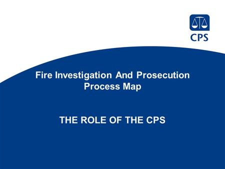 Fire Investigation And Prosecution Process Map THE ROLE OF THE CPS