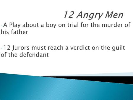 A Play about a boy on trial for the murder of his father 12 Jurors must reach a verdict on the guilt of the defendant.