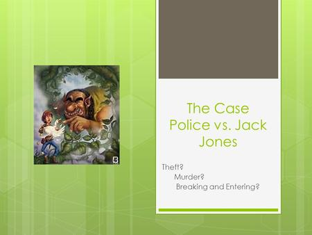 The Case Police vs. Jack Jones Theft? Murder? Breaking and Entering?