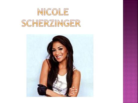 Nicole Scherzinger (born Nicole Prescovia Elikolani Valiente; June 29, 1978) is an American recording artist, actress and television personality. 