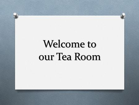 Welcome to our Tea Room. What kinds of tea do you know?