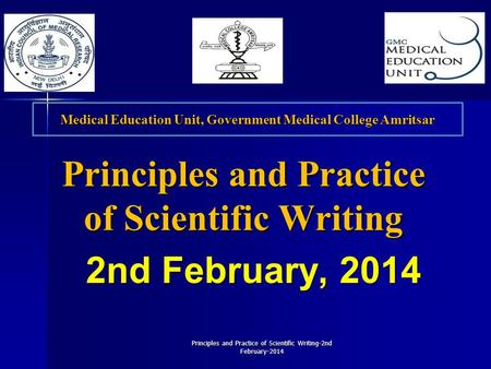 Principles and Practice of Scientific Writing-2nd February-2014 Principles and Practice of Scientific Writing 2nd February, 2014 2nd February, 2014 Medical.