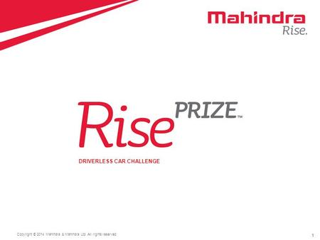1 Copyright © 2014 Mahindra & Mahindra Ltd. All rights reserved. 1 DRIVERLESS CAR CHALLENGE.