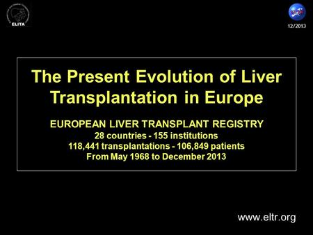 12/2013 The Present Evolution of Liver Transplantation in Europe EUROPEAN LIVER TRANSPLANT REGISTRY 28 countries - 155 institutions 118,441 transplantations.