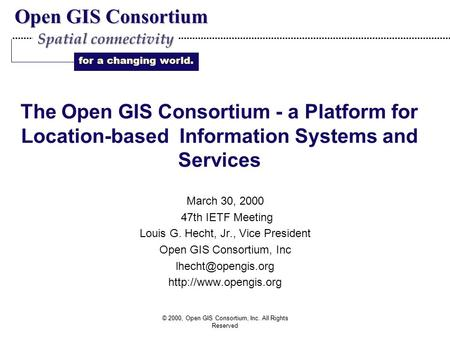 Open GIS Consortium for a changing world. Spatial connectivity © 2000, Open GIS Consortium, Inc. All Rights Reserved The Open GIS Consortium - a Platform.
