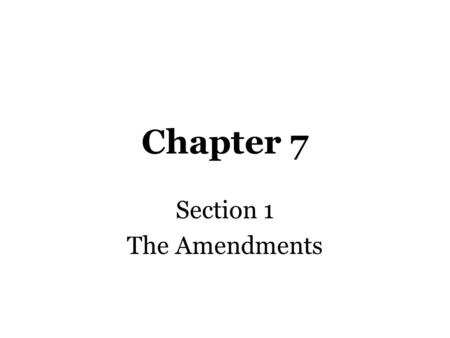 Chapter 7 Section 1 The Amendments 13 th Amendment Abolition of slavery