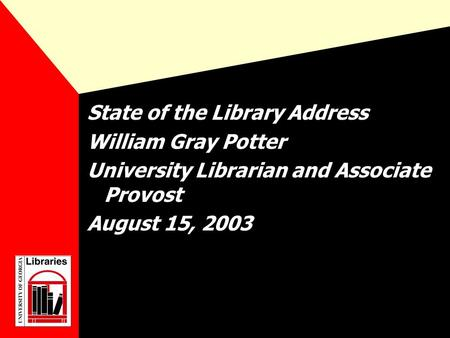 State of the Library Address William Gray Potter University Librarian and Associate Provost August 15, 2003.