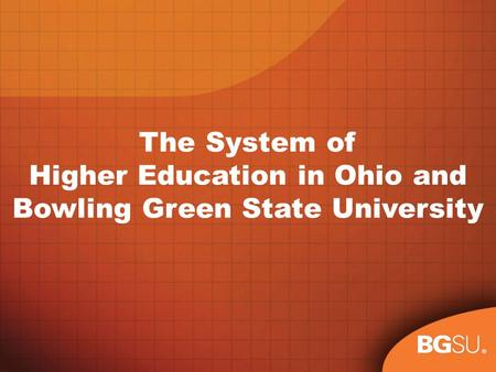 ® The System of Higher Education in Ohio and Bowling Green State University.