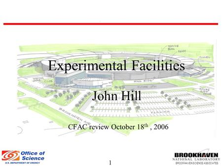 1 BROOKHAVEN SCIENCE ASSOCIATES Experimental Facilities John Hill CFAC review October 18 th, 2006.