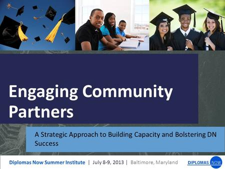 Engaging Community Partners A Strategic Approach to Building Capacity and Bolstering DN Success.