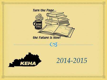  2014-2015.  Improving the quality of life for families and communities through leadership development, volunteer service, and education. KEHA Mission.