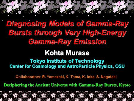 Diagnosing Models of Gamma-Ray Bursts through Very High-Energy Gamma-Ray Emission Kohta Murase Tokyo Institute of Technology Center for Cosmology and AstroParticle.